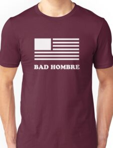 Get your Bad Hombre T-shirt - Great Gift for the Holidays Unisex T-Shirt