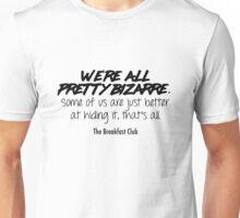 We're all pretty bizarre - The Breakfast Club Unisex T-Shirt