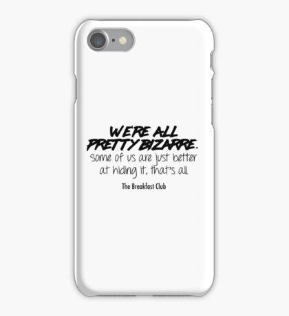 We're all pretty bizarre - The Breakfast Club iPhone Case/Skin