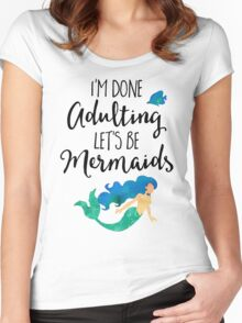 Done Adulting Mermaids Funny Quote Women's Fitted Scoop T-Shirt
