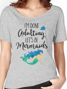 Done Adulting Mermaids Funny Quote Women's Relaxed Fit T-Shirt
