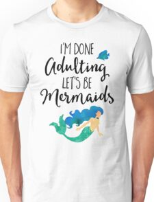 Done Adulting Mermaids Funny Quote Unisex T-Shirt
