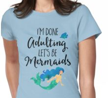 Done Adulting Mermaids Funny Quote Womens Fitted T-Shirt