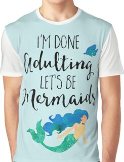Done Adulting Mermaids Funny Quote Graphic T-Shirt
