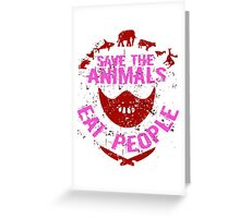 save the animals- EAT PEOPLE Greeting Card