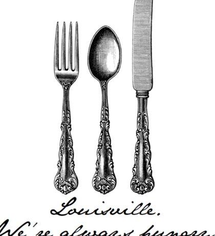 Louisville.  We're always hungry. Sticker