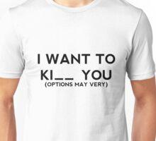 I want to ki you - I want to kill you - I want to kiss you - gift clothes bags boyfriend girlfriend Unisex T-Shirt