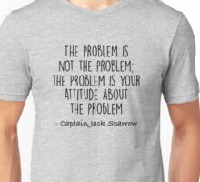 The Problem is not the Problem - Jack Sparrow Unisex T-Shirt
