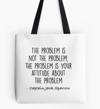 The Problem is not the Problem - Jack Sparrow Tote Bag