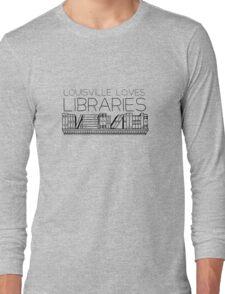 Louisville loves libraries Long Sleeve T-Shirt