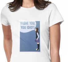 I Love You, You Idiot Womens Fitted T-Shirt