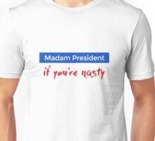 Madam President if you're nasty Unisex T-Shirt