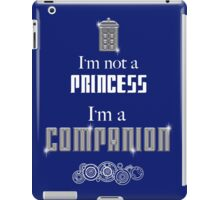 I'm Not a Princess, I'm a Companion | Doctor Who iPad Case/Skin