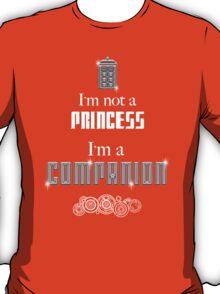 I'm Not a Princess, I'm a Companion | Doctor Who T-Shirt