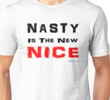 Nasty is the New Nice Unisex T-Shirt