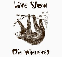 Live Slow. Die Whenever Unisex T-Shirt