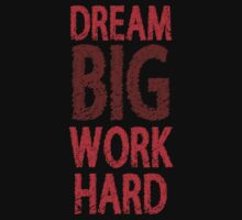 Dream Big, Work Hard by ezcreative