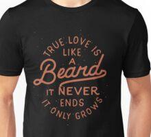 True Love Is Like A Beard It Never Ends It Only Grows Unisex T-Shirt