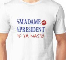 Madame President IF YA NASTY Unisex T-Shirt