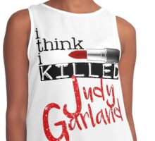 i think i KILLED Judy Garland Contrast Tank
