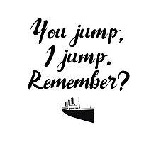 Titanic - You jump, I jump Photographic Print