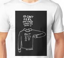 I can't feel my face when I am with you Unisex T-Shirt