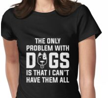 Dogs...I can't have them all ): Womens Fitted T-Shirt