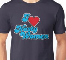 I love Nasty Women Unisex T-Shirt