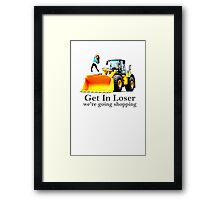 GET IN LOSER were going shopping Framed Print