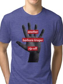 another barbara kruger rip-off Tri-blend T-Shirt
