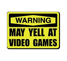 Warning Yell At Video Games by AmazingMart