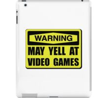 Warning Yell At Video Games iPad Case/Skin