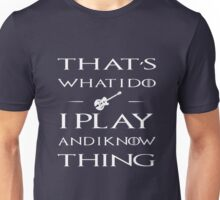I Play Guitar And I Know Thing Unisex T-Shirt