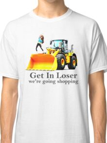 GET IN LOSER were going shopping Classic T-Shirt