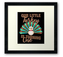 Our Little Turkey Is Turning One Cute Thanksgiving Framed Print