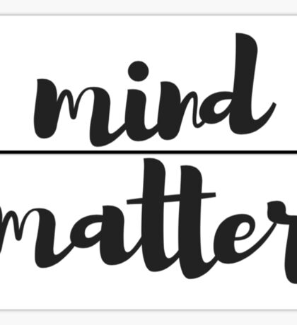 Mind over matter Sticker