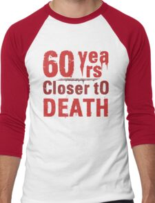 60th Birthday Morbid Humor Men's Baseball ¾ T-Shirt
