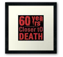 60th Birthday Morbid Humor Framed Print