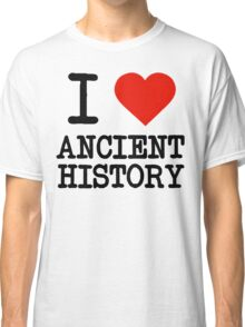 I Love Ancient History Classic T-Shirt