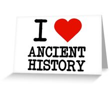 I Love Ancient History Greeting Card