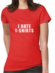 I Hate T-Shirts  shirt Womens Fitted T-Shirt