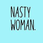 Nasty Woman by anblick