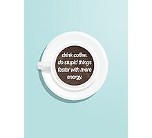 Drink coffee, do stupid things faster with more energy. Photographic Print