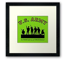 U.S. ARMY:  Our ENEMIES before us, our FAMILIES behind us! Framed Print