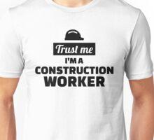 Trust me I'm a construction worker Unisex T-Shirt