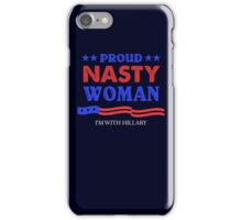 Proud Nasty Woman! Hillary For President! iPhone Case/Skin