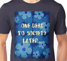 One debt to society later... Unisex T-Shirt