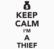Keep calm I'm a thief by Designzz