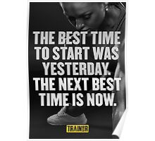 The best time to start was yesterday the next best time is now Poster