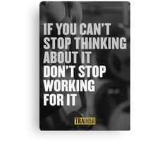 If you can't stop thinking about it don't stop working for it Canvas Print